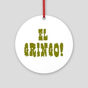 EL GRINGO! Round Ornament