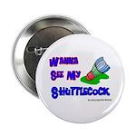 Wanna See my ShuttleCock Badm Button