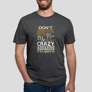 Dont Flirt With Me Love My Man He Crazy Aq T-Shirt