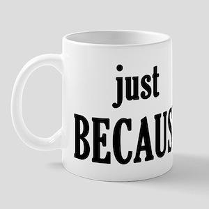 Because it's a Mug