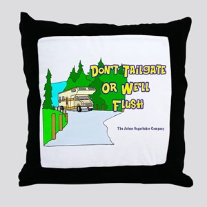 Don't Tailgate or We'll Flush Throw Pillow