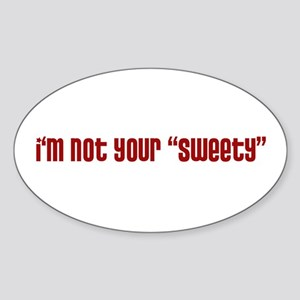 """I'm Not Your """"Sweety"""" Oval Sticker"""