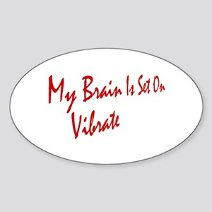 My Brain Is Set On Vibrate Oval Sticker