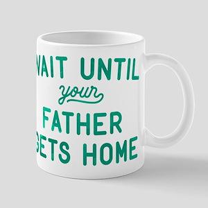 Wait Until Your Father Gets Home Mug