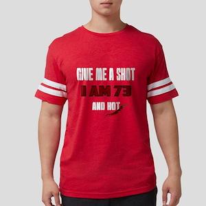 Give Me A Shot I Am 73 And Hot Mens Football Shirt