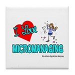 I Love Micromanaging Tile Coaster