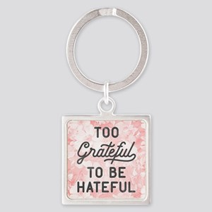 Too Grateful To Be Hateful Square Keychain