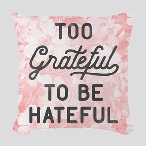 Too Grateful To Be Hateful Woven Throw Pillow