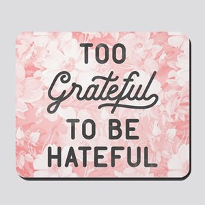 Too Grateful To Be Hateful Mousepad