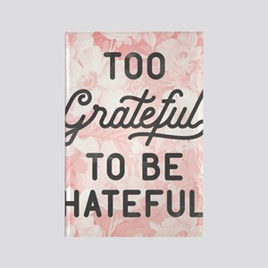 Too Grateful To Be Hateful Rectangle Magnet