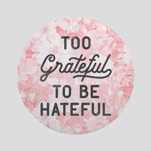 Too Grateful To Be Hateful Round Ornament