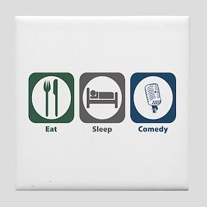 Eat Sleep Comedy Tile Coaster
