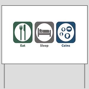 Eat Sleep Coins Yard Sign