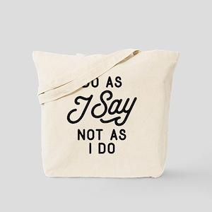 Do As I Say Not As I Do Tote Bag