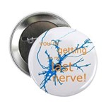 """You're getting on my last nerve! 2.25"""" Button (10"""
