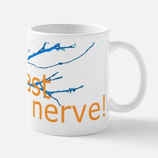 You're getting on my last nerve! Mug