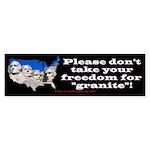 Don't take freedom for granite Bumper Sticker