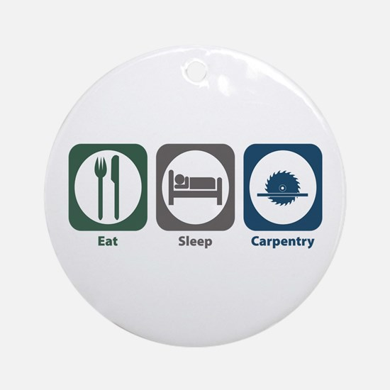Eat Sleep Carpentry Ornament (Round)
