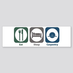 Eat Sleep Carpentry Bumper Sticker
