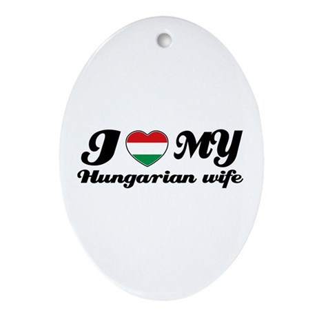 I love my Hungarian Wife Oval Ornament