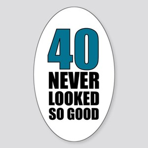 40 Never Looked So Good Oval Sticker