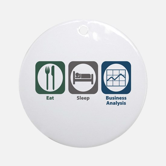 Eat Sleep Business Analysis Ornament (Round)