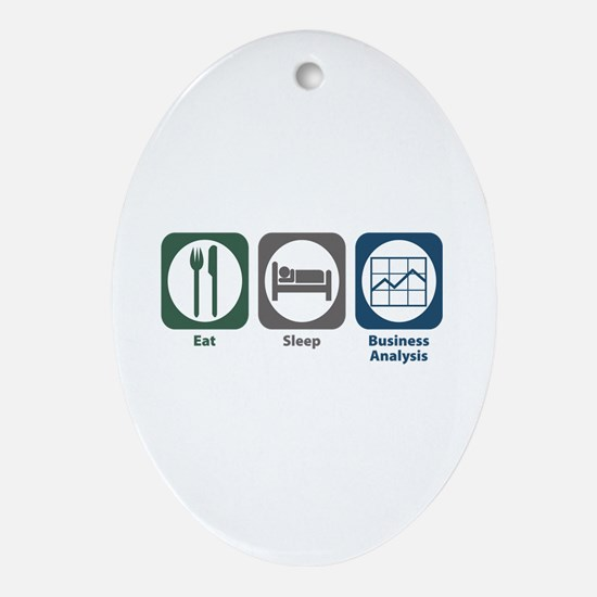Eat Sleep Business Analysis Oval Ornament