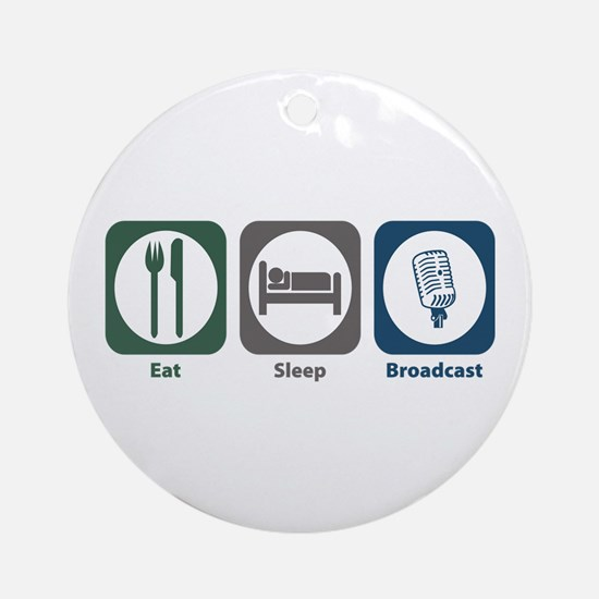 Eat Sleep Broadcast Ornament (Round)