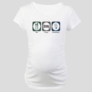 Eat Sleep Broadcast Maternity T-Shirt