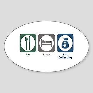 Eat Sleep Bill Collecting Oval Sticker
