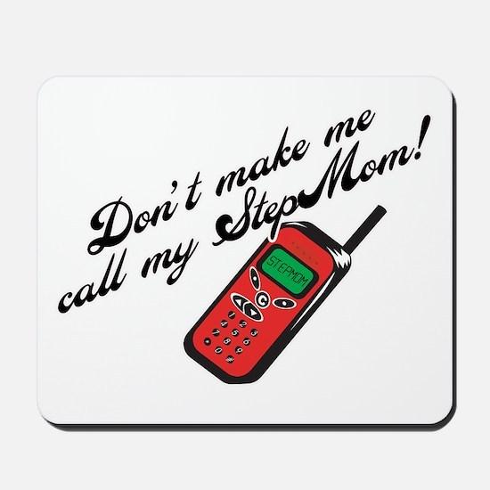 Don't Make Me Call StepMom! Mousepad