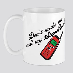 Don't Make Me Call StepMom! Mug