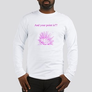 And Your Point Is?? Long Sleeve T-Shirt