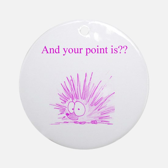 And Your Point Is?? Ornament (Round)
