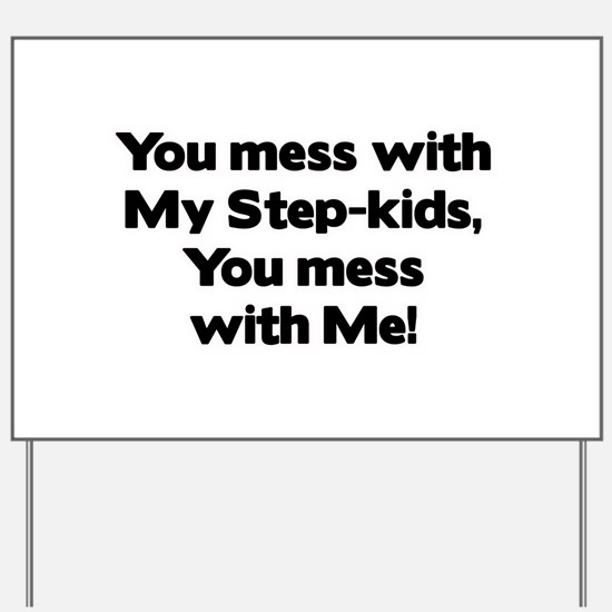 Don't Mess with My Step-Kids! Yard Sign