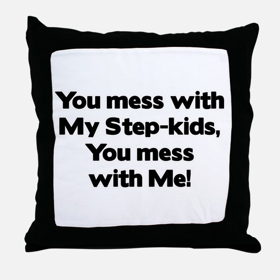 Don't Mess with My Step-Kids! Throw Pillow