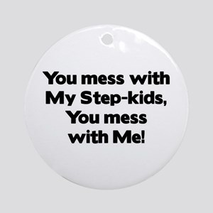 Don't Mess with My Step-Kids! Ornament (Round)