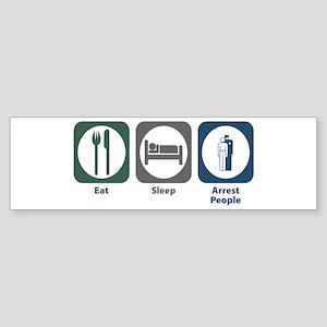 Eat Sleep Arrest People Bumper Sticker