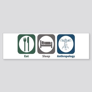 Eat Sleep Anthropology Bumper Sticker