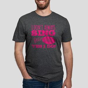 I Don't Always Sing T-Shirt