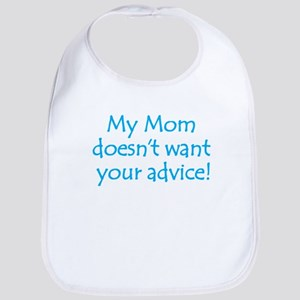 My Mom doesn't want your advice! Bib