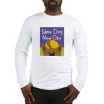 Same Dog, New Day Long Sleeve T-Shirt