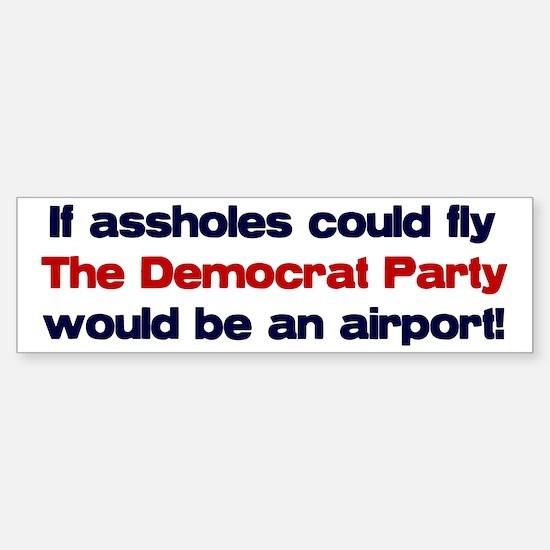 If assholes could fly... Bumper Bumper Bumper Sticker