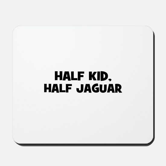 half kid, half Jaguar Mousepad