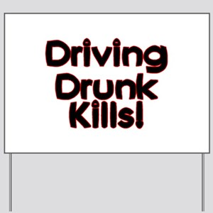 Driving Drunk Kills Yard Sign