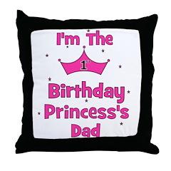 1st Birthday Princess's Dad! Throw Pillow