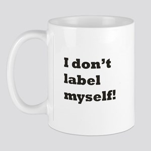 """""""I don't label myself!"""" Mug"""