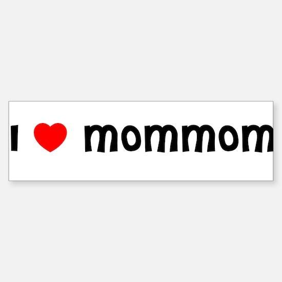 I LOVE MOMMOM Bumper Bumper Bumper Sticker