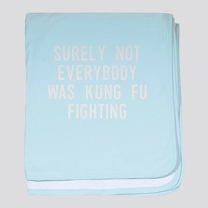 Surely Not Everybody Was Kung Fu Figh baby blanket