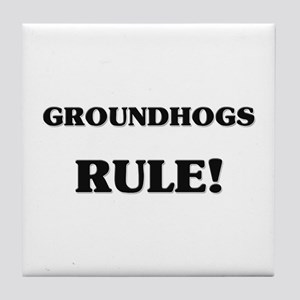 Groundhogs Rule Tile Coaster